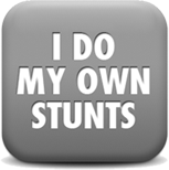i do my own stunts